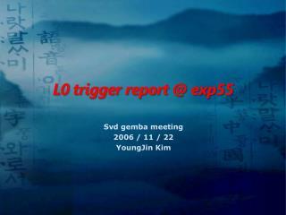 L0 trigger report @ exp55