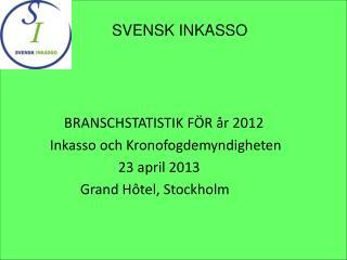 BRANSCHSTATISTIK FÖR år 2012  Inkasso och Kronofogdemyndigheten              23 april 2013