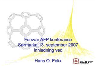 Forsvar AFP konferanse Sørmarka 13. september 2007 Innledning ved Hans O. Felix