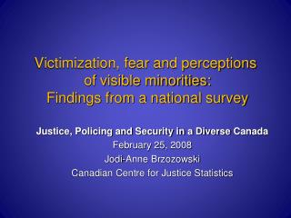 Victimization, fear and perceptions   of visible minorities:  Findings from a national survey