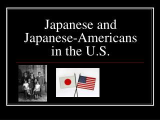Japanese and Japanese-Americans in the U.S.