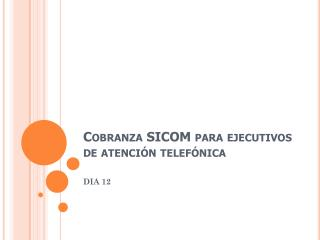 Cobranza SICOM para ejecutivos de atenci�n telef�nica