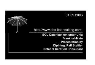 SQL-Datenbanken unter Unix      Frankfurt/Main Presentation by Dipl.-Ing. Ralf Steffler