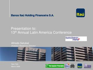 Presentation to: 13 th  Annual Latin America Conference