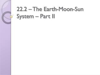 22.2 � The Earth-Moon-Sun System � Part II