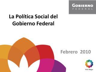 La Política Social del Gobierno Federal