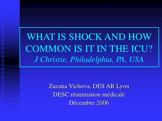 WHAT IS SHOCK AND HOW COMMON IS IT IN THE ICU? J Christie, Philadelphia, PA, USA
