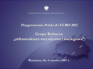 """Przygotowania Polski do EURO 2012 Grupa Robocza  """"infrastruktura turystyczna i noclegowa"""""""