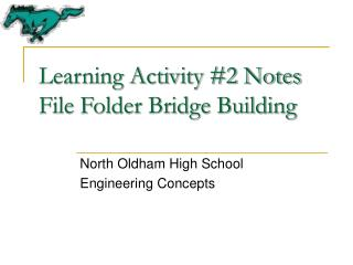 Learning Activity 2 Notes File Folder Bridge Building