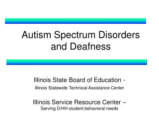 Autism Spectrum Disorders and Deafness