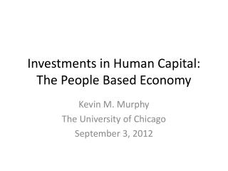 Investments in Human Capital: The People Based Economy
