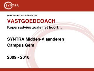 INLEIDING TOT HET BEROEP VAN VASTGOEDCOACH Kopersadvies zoals het hoort… SYNTRA Midden-Vlaanderen