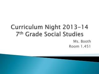 Curriculum Night 2013-14 7 th  Grade Social Studies
