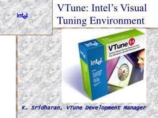 VTune: Intel s Visual Tuning Environment