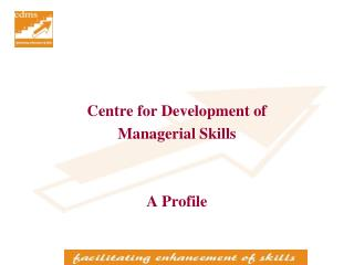 Centre for Development of  Managerial Skills   A Profile