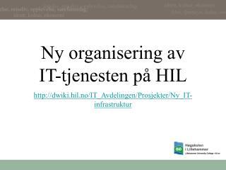 Ny organisering av IT-tjenesten p� HIL