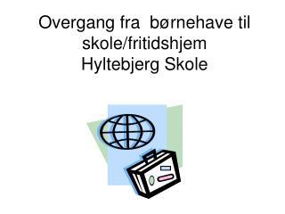 Overgang fra  børnehave til skole/fritidshjem Hyltebjerg Skole