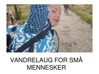 VANDRELAUG FOR SMÅ MENNESKER