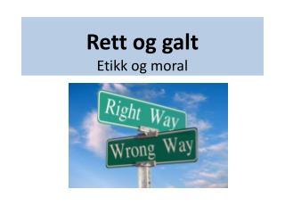 Rett og galt Etikk og moral