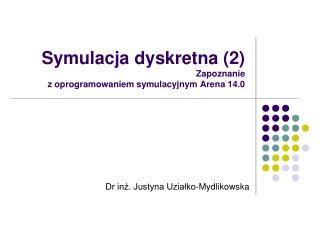 Symulacja dyskretna (2) Zapoznanie  z oprogramowaniem symulacyjnym Arena 14.0