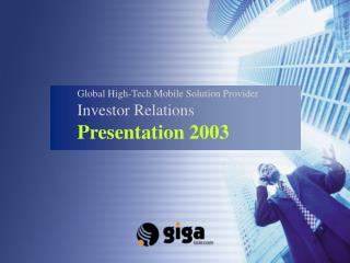 Global High-Tech Mobile Solution Provider Investor Relations Presentation 2003