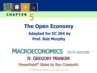 The Open Economy Adapted for EC 204 by Prof. Bob Murphy