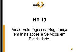 NR 10  Visão Estratégica na Segurança em Instalações e Serviços em Eletricidade.