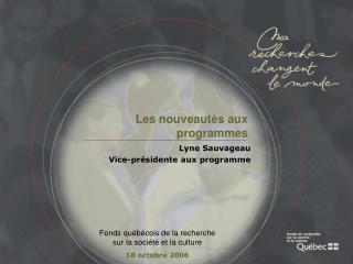 Lyne Sauvageau Vice-présidente aux programme