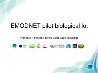 EMODNET pilot biological lot Francisco Hernandez, Simon Claus, Leen Vandepitte