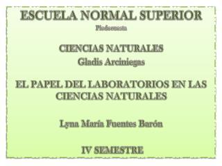 ESCUELA NORMAL SUPERIOR Piedecuesta CIENCIAS NATURALES Gladis  A rciniegas