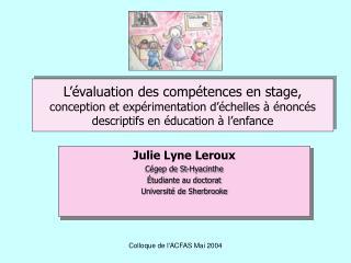 Julie Lyne Leroux Cégep de St-Hyacinthe Étudiante au doctorat Université de Sherbrooke
