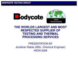 THE WORLDS LARGEST AND MOST RESPECTED SUPPLIER OF TESTING AND THERMAL PROCESSING SERVICES