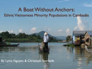A Boat Without Anchors: Ethnic Vietnamese Minority Populations in Cambodia