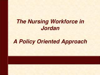 The Nursing Workforce in Jordan A Policy Oriented Approach