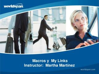 Macros y  My Links  Instructor:  Martha Martínez