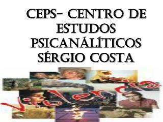 CEPS- CENTRO DE ESTUDOS PSICANÁLÍTICOS SÉRGIO cOSTA
