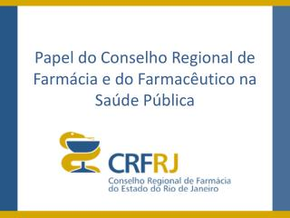 Papel do Conselho Regional de Farm�cia e do Farmac�utico na Sa�de P�blica