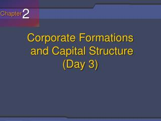 Corporate Formations  and Capital Structure Day 3