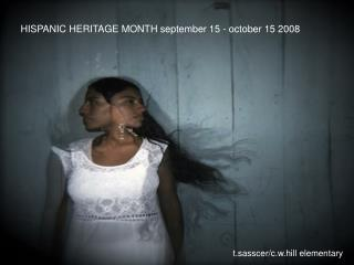 HISPANIC HERITAGE MONTH september 15 - october 15 2008