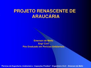 PROJETO RENASCENTE DE     ARAUCÁRIA