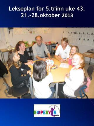 Lekseplan for 5.trinn uke 43.  21.-28.oktober  2013