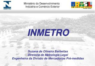 Suzana de Oliveira Barbeitas Diretoria de Metrologia Legal