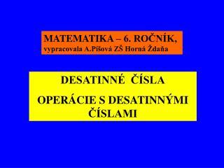 MATEMATIKA – 6. ROČNÍK,  vypracovala A.Píšová ZŠ Horná Ždaňa
