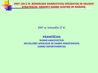 2007-2012 M. BENDRIJOS DARBUOTOJŲ SVEIKATOS IR SAUGOS STRATEGIJA: GERINTI DARBO KOKYBĘ IR NAŠUMĄ