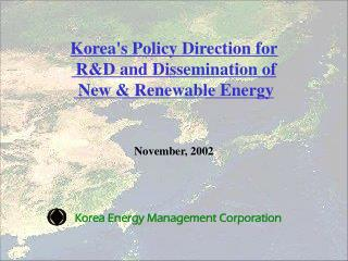 Korea's Policy Direction for  R&D and Dissemination of  New & Renewable Energy