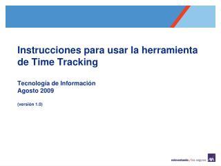 Instrucciones para usar la herramienta de Time Tracking Tecnolog�a de Informaci�n Agosto 2009