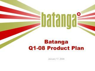 Batanga  Q1-08 Product Plan January 17, 2008