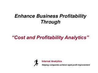 Enhance Business Profitability  Through �Cost and Profitability Analytics�