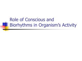 Role of Conscious and  Biorhythms in Organism's Activity