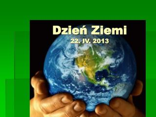 Dzień Ziemi     22. IV. 2013